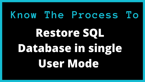 Read more about the article Process to Restore SQL Database From Backup  In Single User Mode